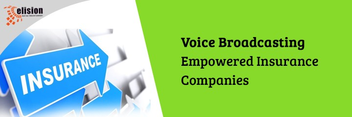Voice Broadcasting Empowered Insurance Companies