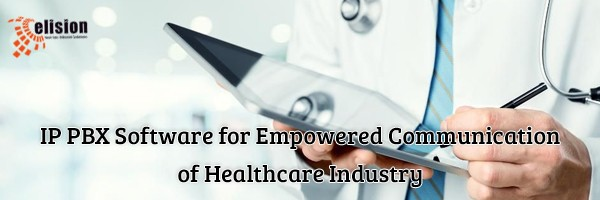 IP PBX Software for Empowered Communication of Healthcare Industry