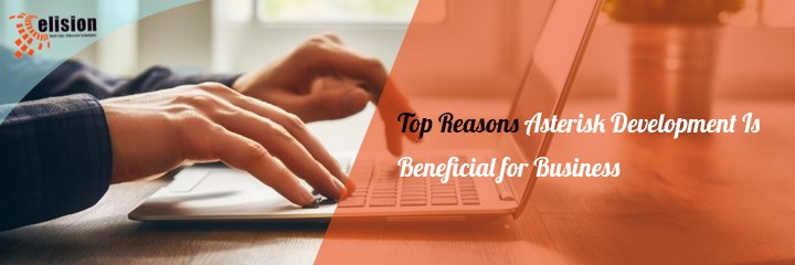 Top Reasons Asterisk Development Is Beneficial for Business
