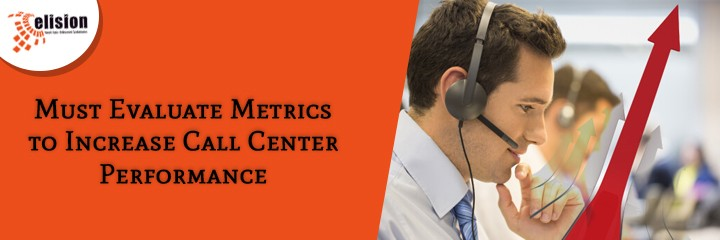 Must Evaluate Metrics to Increase Call Center Performance