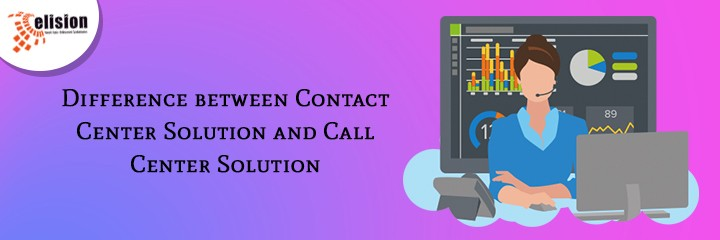 Difference between Contact Center Solution and Call Center Solution