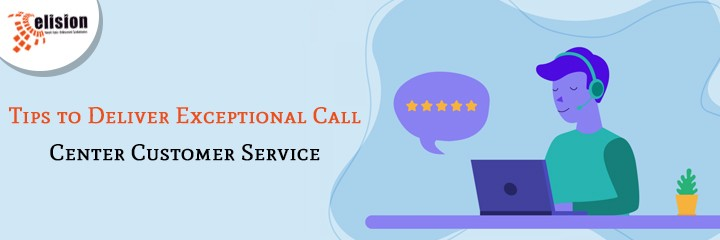 Tips to Deliver Exceptional Call Center Customer Service