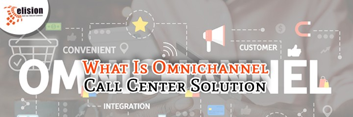 What Is Omnichannel Call Center Solution