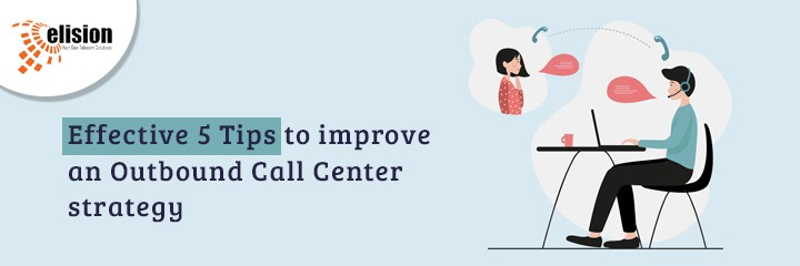 Effective 5 Tips to improve an Outbound Call Center strategy