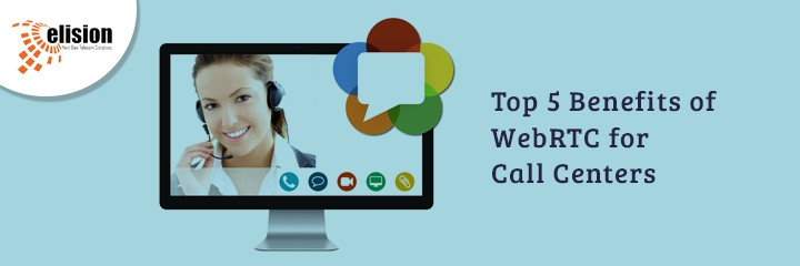 Top 5 Benefits of WebRTC for Call Centers