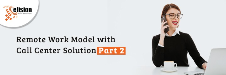 Remote Work Model with Call Center Solution Part 2