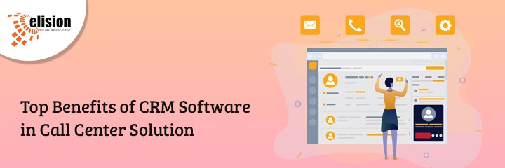 Top Benefits of CRM Software in Call Center Solution