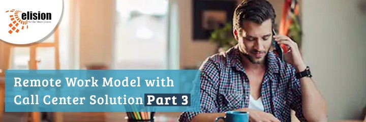 Remote Work Model with Call Center Solution Part 3