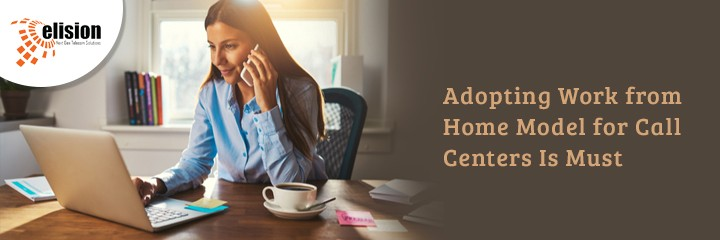 Adopting Work from Home Model for Call Centers Is Must