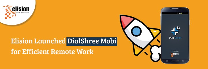 Elision Launched DialShree Mobi for Efficient Remote Work