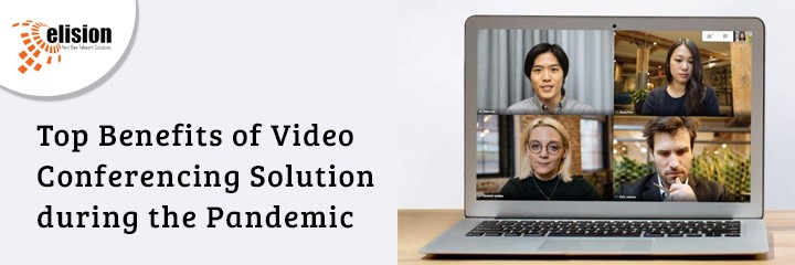 Top Benefits of Video Conferencing Solution during the Pandemic