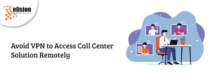 Avoid VPN to Access Call Center Solution Remotely