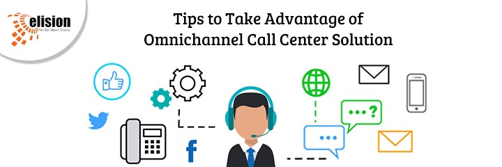 Tips to Take Advantage of Omnichannel Call Center Solution