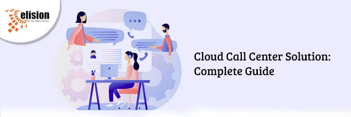 Cloud Call Center Solution- Complete Guide