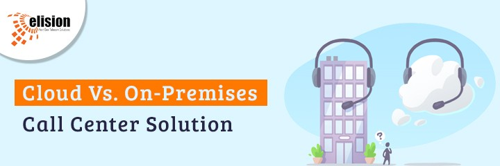 Cloud vs. On-Premises Call Center Solution