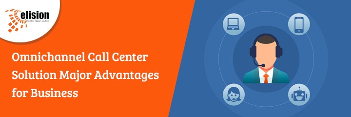 Omnichannel Call Center Solution Major Advantages for Business