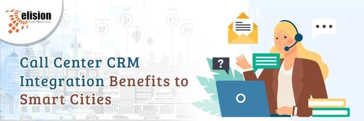 Call Center CRM Integration Benefits to Smart Cities