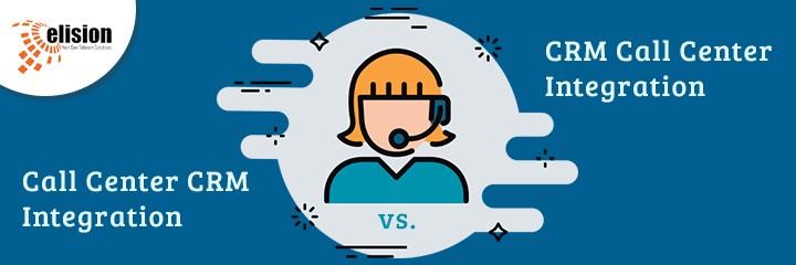 Call Center CRM Integration vs. CRM Call Center Integration