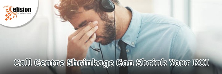 Call Centre Shrinkage Can Shrink Your ROI