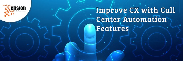 Improve CX with Call Center Automation Features