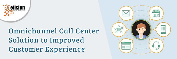 Omnichannel Call Center Solution to Improved Customer Experience