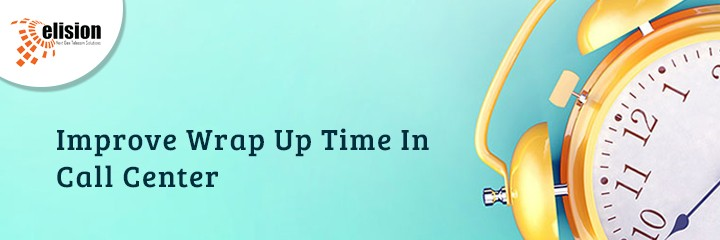 Improve Wrap Up Time In Call Center