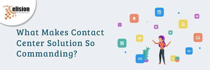 What Makes Contact Center Solution So Commanding?