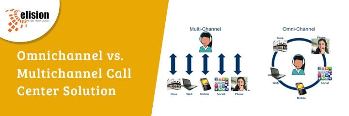 Omnichannel vs. Multichannel Call Center Solution
