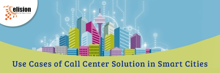 Use Cases of Call Center Solution in Smart Cities