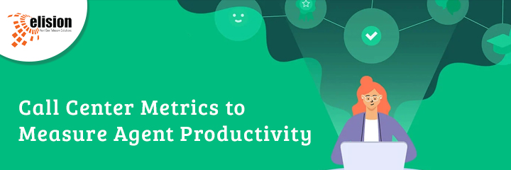 Call Center Metrics to Measure Agent Productivity