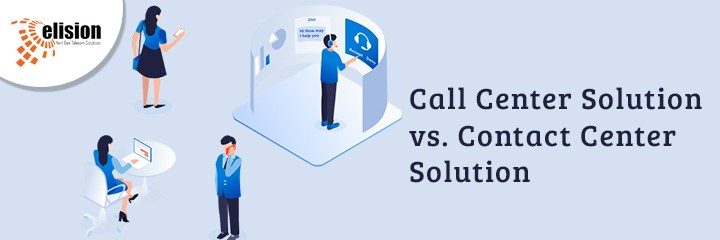 Call Center Solution vs. Contact Center Solution