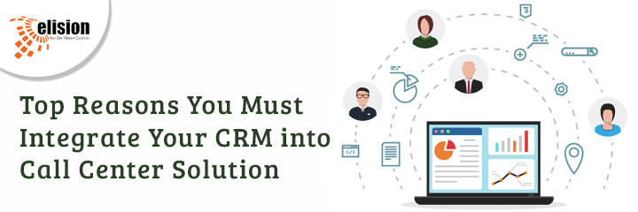 Top Reasons You Must Integrate Your CRM into Call Center Solution