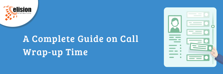 A Complete Guide on Call Wrap-up Time