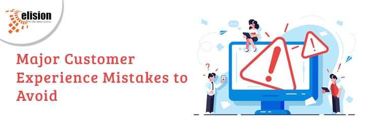 Major Customer Experience Mistakes to Avoid