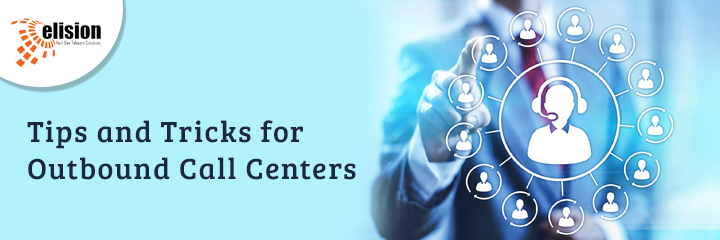 Tips and Tricks for Outbound Call Center