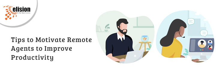 Tips to Motivate Remote Agents to Improve Productivity