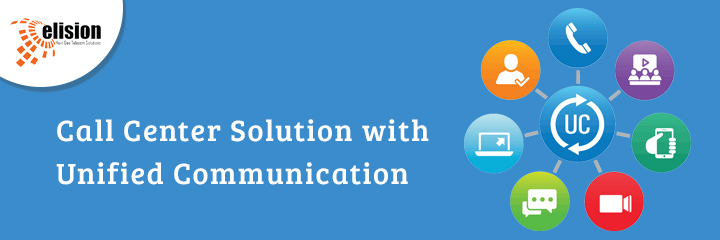 Call Center Solution with Unified Communication and Its Impact on Customer Experience