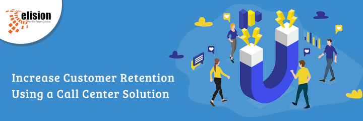 Increase Customer Retention Using a Call Center Solution