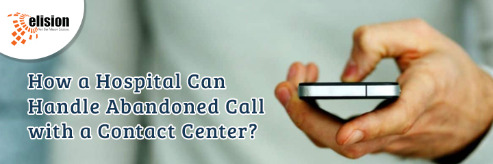 How a Hospital Can Handle Abandoned Call with a Contact Center