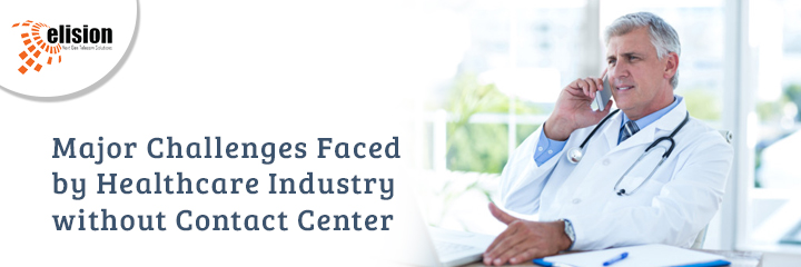 Major Challenges Faced by Healthcare Industry without Contact Center Solution