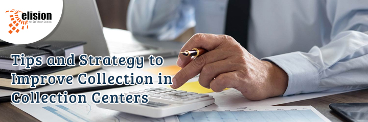 Tips and Strategy to Improve Collection in Collection Centers
