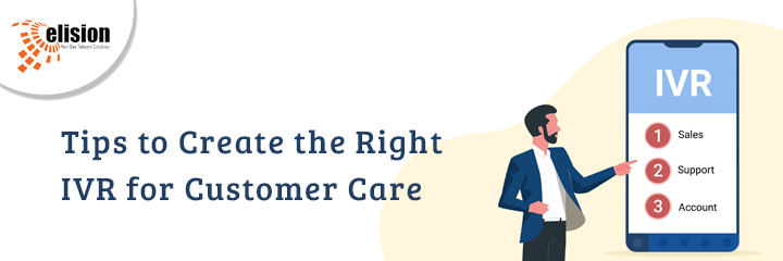Tips to Create the Right IVR for Customer Care