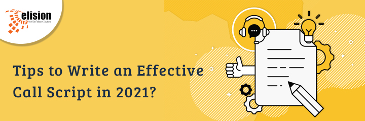 Tips to Write an Effective Call Script in 2021