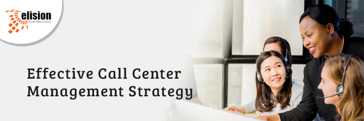 Effective Call Center Management Strategy